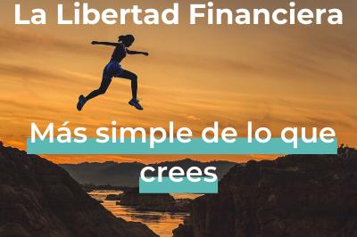 Alcanzar la Libertad Financiera es más simple de lo que crees