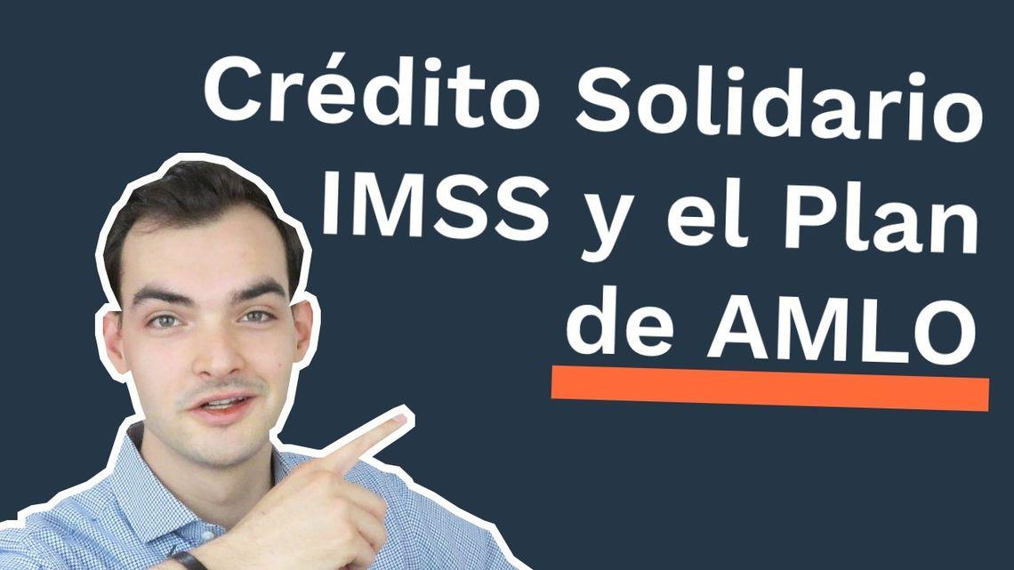 Cómo Funciona el Crédito Solidario a la Palabra IMSS Y el Plan Económico de AMLO