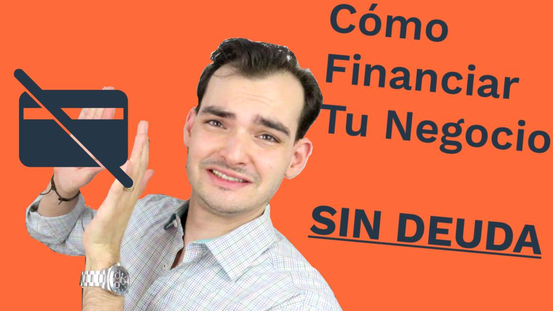 Como Financiar Tu Negocio Sin Deuda Paso a Paso